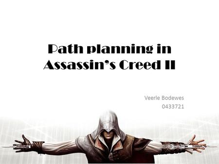 Path planning in Assassin's Creed II Veerle Bodewes 0433721.