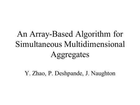 An Array-Based Algorithm for Simultaneous Multidimensional Aggregates