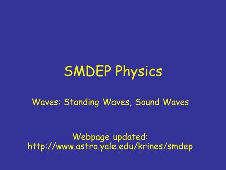 SMDEP Physics Waves: Standing Waves, Sound Waves Webpage updated: