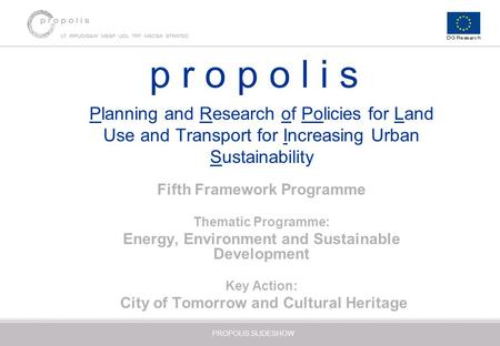 1 PROPOLIS SLIDESHOW Planning and Research of Policies for Land Use and Transport for Increasing Urban Sustainability Fifth Framework Programme Thematic.