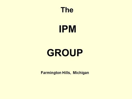 The IPM GROUP Farmington Hills, Michigan. Contact us Beni Dror 27003 Hills Tech Drive Farmington Hills, MI 48331 Tel: 248 489 9490, Fax: 248 479 0771.