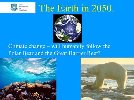 The Earth in 2050. Climate change – will humanity follow the Polar Bear and the Great Barrier Reef?