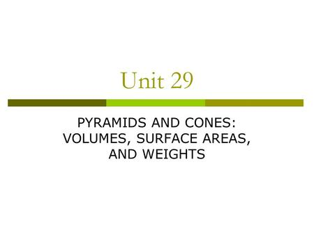 PYRAMIDS AND CONES: VOLUMES, SURFACE AREAS, AND WEIGHTS