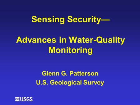 Sensing Security— Advances in Water-Quality Monitoring Glenn G. Patterson U.S. Geological Survey.