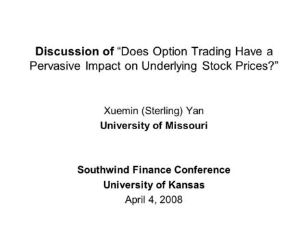 "Discussion of ""Does Option Trading Have a Pervasive Impact on Underlying Stock Prices?"" Xuemin (Sterling) Yan University of Missouri Southwind Finance."
