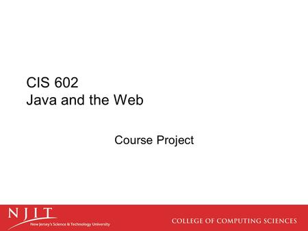 CIS 602 Java and the Web Course Project. Overview Most students who study programming in an Academic setting never create a programming assignment with.