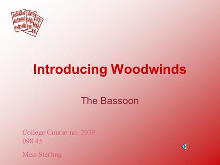Introducing Woodwinds The Bassoon College Course no. 2030 098 45 Miss Sterling.