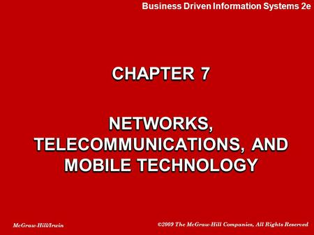 McGraw-Hill/Irwin ©2009 The McGraw-Hill Companies, All Rights Reserved CHAPTER 7 NETWORKS, TELECOMMUNICATIONS, AND MOBILE TECHNOLOGY CHAPTER 7 NETWORKS,