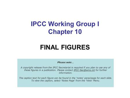 IPCC Working Group I Chapter 10 FINAL FIGURES Please note … A copyright release from the IPCC Secretariat is required if you plan to use any of these figures.