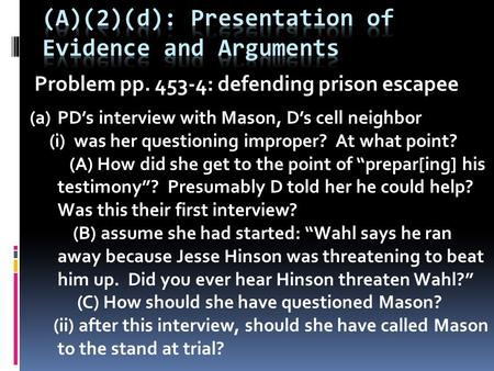 Problem pp. 453-4: defending prison escapee (a)PD's interview with Mason, D's cell neighbor (i) was her questioning improper? At what point? (A) How did.