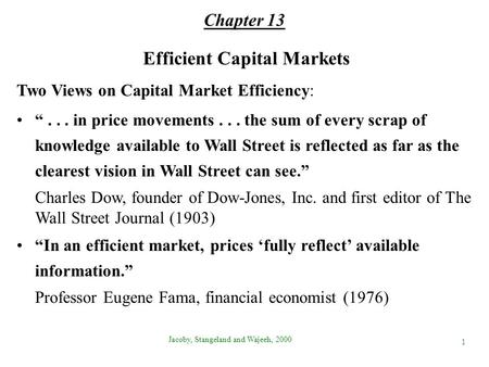 "Efficient Capital Markets Two Views on Capital Market Efficiency: ""... in price movements... the sum of every scrap of knowledge available to Wall Street."