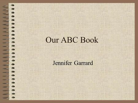 Our ABC Book Jennifer Garrard.