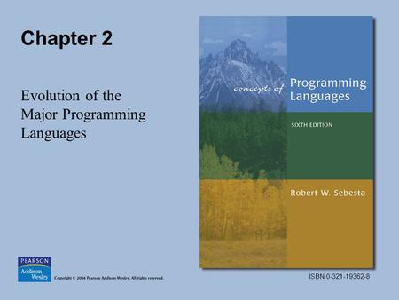 ISBN 0-321-19362-8 Chapter 2 Evolution of the Major Programming Languages.