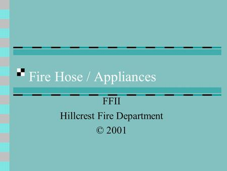 Fire Hose / Appliances FFII Hillcrest Fire Department © 2001.
