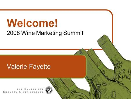 1 Welcome! 2008 Wine Marketing Summit Valerie Fayette.