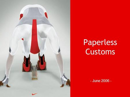 Nike Customs Paperless Customs - June 2006 -. Nike Customs Process Highlights Conventional concept Integrated concept Periodical Reporting PLDA IT Infrastructure.
