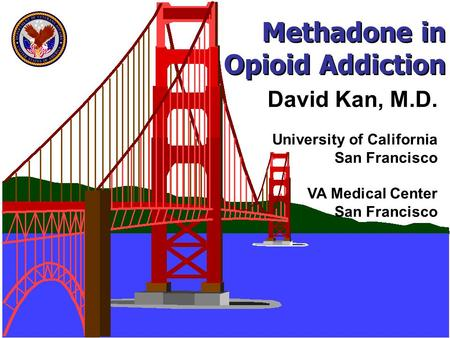 Methadone in Opioid Addiction David Kan, M.D. University of California San Francisco VA Medical Center San Francisco.