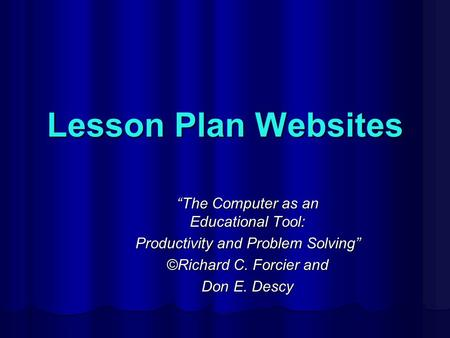 "Lesson Plan Websites ""The Computer as an Educational Tool: Productivity and Problem Solving"" ©Richard C. Forcier and Don E. Descy."
