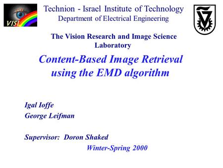 Content-Based Image Retrieval using the EMD algorithm Igal Ioffe George Leifman Supervisor: Doron Shaked Winter-Spring 2000 Technion - Israel Institute.