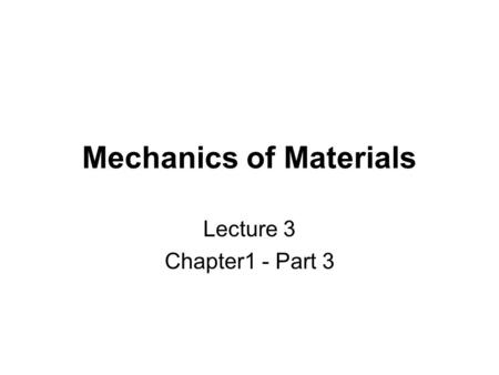 Mechanics of Materials Lecture 3 Chapter1 - Part 3.