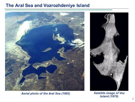 1 The Aral Sea and Vozrozhdeniye Island Satellite image of Voz Island (1970) Aerial photo of the Aral Sea (1985)