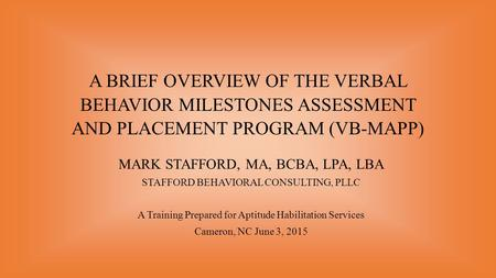 MARK STAFFORD, MA, BCBA, LPA, LBA STAFFORD BEHAVIORAL CONSULTING, PLLC