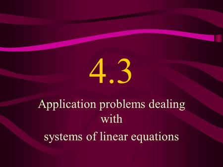 4.3 Application problems dealing with systems of linear equations.