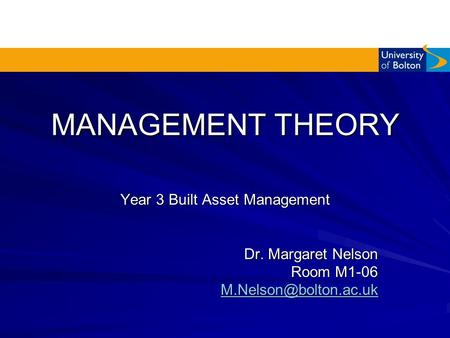 MANAGEMENT THEORY Year 3 Built Asset Management Dr. Margaret Nelson Room M1-06