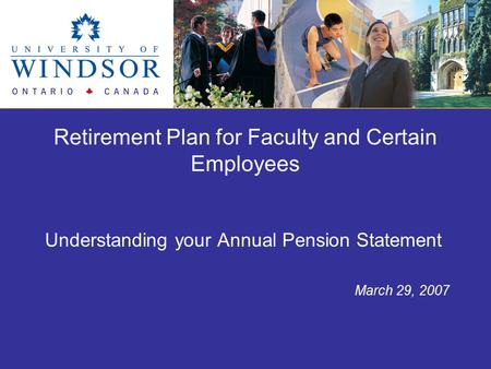 Retirement Plan for Faculty and Certain Employees Understanding your Annual Pension Statement March 29, 2007.
