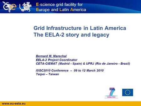 Www.eu-eela.eu E-science grid facility for Europe and Latin America Grid Infrastructure in Latin America The EELA-2 story and legacy Bernard M. Marechal.