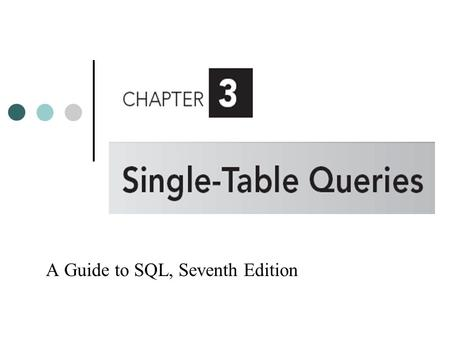 A Guide to SQL, Seventh Edition. Objectives Retrieve data from a database using SQL commands Use compound conditions Use computed columns Use the SQL.