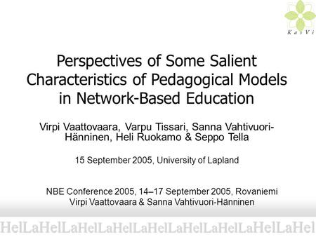 Perspectives of Some Salient Characteristics of Pedagogical Models in Network-Based Education Virpi Vaattovaara, Varpu Tissari, Sanna Vahtivuori- Hänninen,