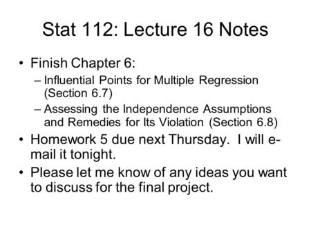 Stat 112: Lecture 16 Notes Finish Chapter 6: –Influential Points for Multiple Regression (Section 6.7) –Assessing the Independence Assumptions and Remedies.