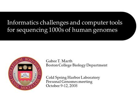 Informatics challenges and computer tools for sequencing 1000s of human genomes Gabor T. Marth Boston College Biology Department Cold Spring Harbor Laboratory.