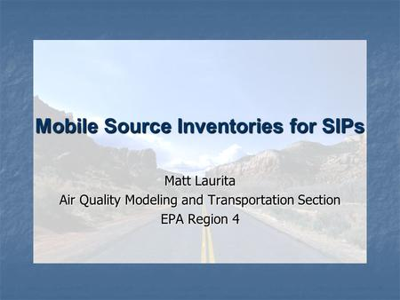 Mobile Source Inventories for SIPs Matt Laurita Air Quality Modeling and Transportation Section EPA Region 4.