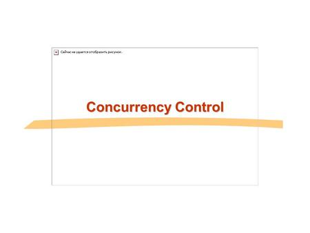 Concurrency Control. General Overview Relational model - SQL  Formal & commercial query languages Functional Dependencies Normalization Transaction Processing.