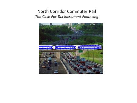 North Corridor Commuter Rail The Case For Tax Increment Financing Mecklenburg County May 2007.