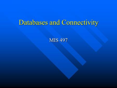 Databases and Connectivity MIS 497. Relational Databases Dominant database technology today. Dominant database technology today. Stores data in relational.