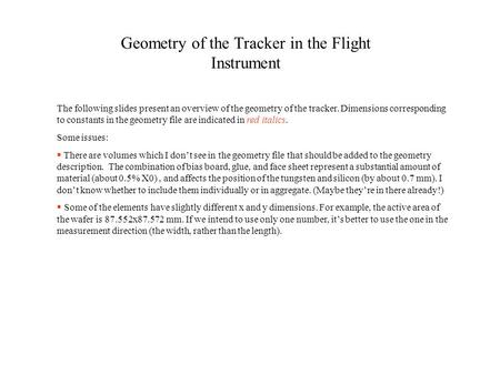 Geometry of the Tracker in the Flight Instrument The following slides present an overview of the geometry of the tracker. Dimensions corresponding to constants.