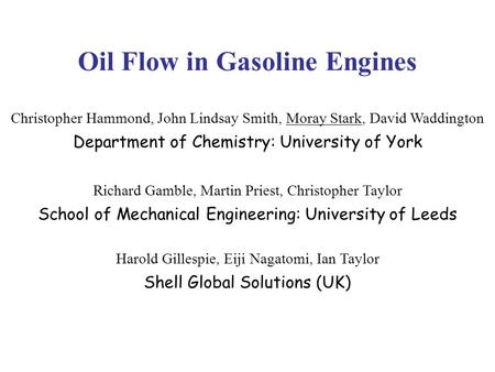Oil Flow in Gasoline Engines Christopher Hammond, John Lindsay Smith, Moray Stark, David Waddington Department of Chemistry: University of York Richard.