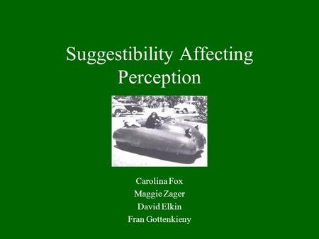 Suggestibility Affecting Perception Carolina Fox Maggie Zager David Elkin Fran Gottenkieny.