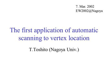 The first application of automatic scanning to vertex location T.Toshito (Nagoya Univ.) 7. Mar. 2002