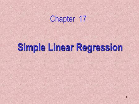 1 Simple Linear Regression Chapter 17. 2 17.1 Introduction In Chapters 17 to 19 we examine the relationship between interval variables via a mathematical.
