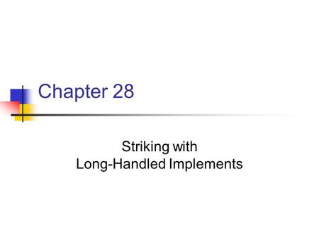 Chapter 28 Striking with Long-Handled Implements.