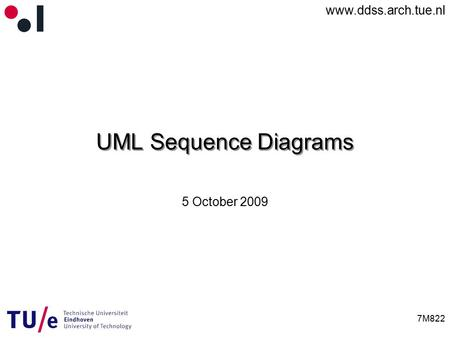 Www.ddss.arch.tue.nl 7M822 UML Sequence Diagrams 5 October 2009.