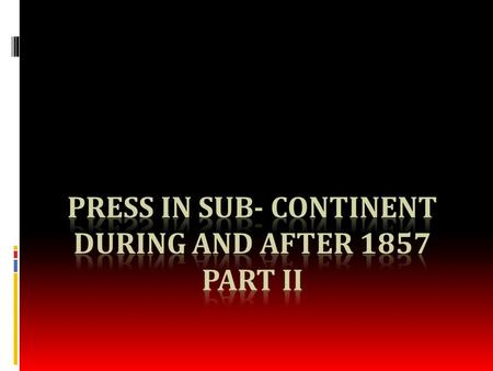 Different Phases of Muslim Press  Mohazzib – 1890  Rafiq-e-Hind – 1884  The Muaavin – 1 st Sindhi paper  Paisa Akhbar – 1887, Munshi Mehboob  Wakil.