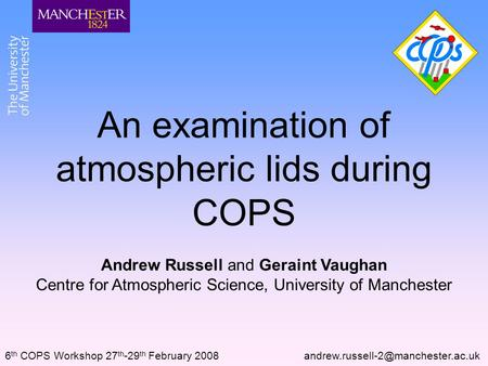 An examination <strong>of</strong> <strong>atmospheric</strong> lids during COPS Andrew Russell and Geraint Vaughan Centre for <strong>Atmospheric</strong> Science, University <strong>of</strong> Manchester 6 th COPS Workshop.
