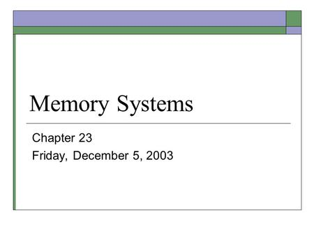 Memory Systems Chapter 23 Friday, December 5, 2003.