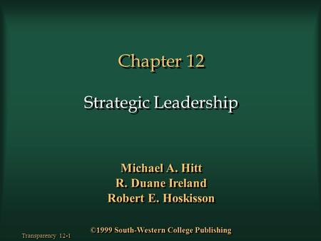 Transparency 12-1 Chapter 12 Strategic Leadership Michael A. Hitt R. Duane Ireland Robert E. Hoskisson Michael A. Hitt R. Duane Ireland Robert E. Hoskisson.