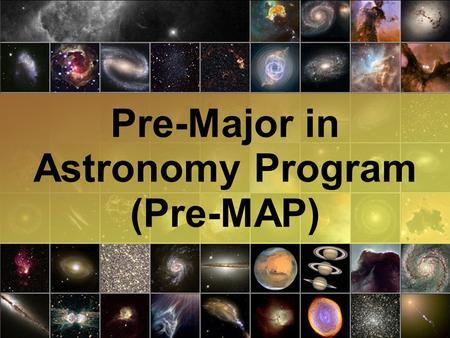 Pre-Major in Astronomy Program (Pre-MAP). Pre-MAP's long term goal is to double the number of underrepresented students majoring in Astronomy. ● This.